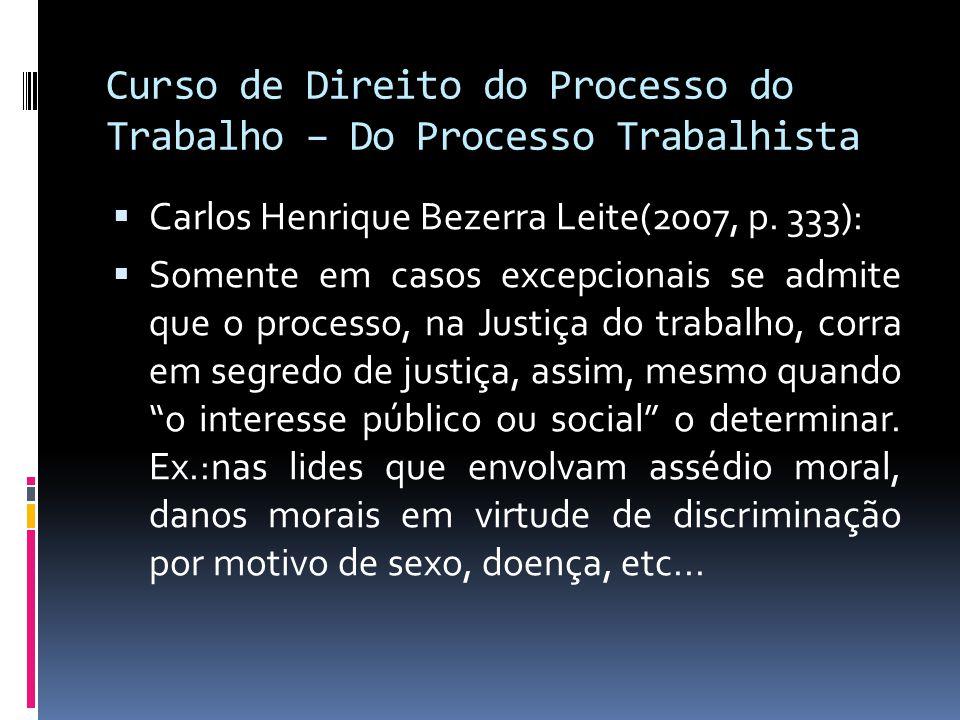 Curso de Direito do Processo do Trabalho – Do Processo Trabalhista  Carlos Henrique Bezerra Leite(2007, p. 333):  Somente em casos excepcionais se a