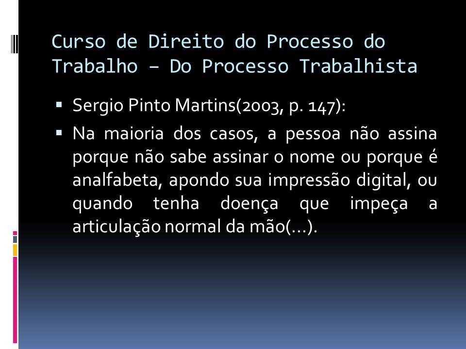 Curso de Direito do Processo do Trabalho – Do Processo Trabalhista  Sergio Pinto Martins(2003, p. 147):  Na maioria dos casos, a pessoa não assina p
