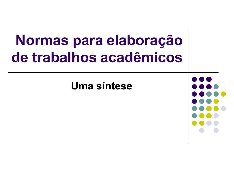 Normas para elaboração de trabalhos acadêmicos Uma síntese