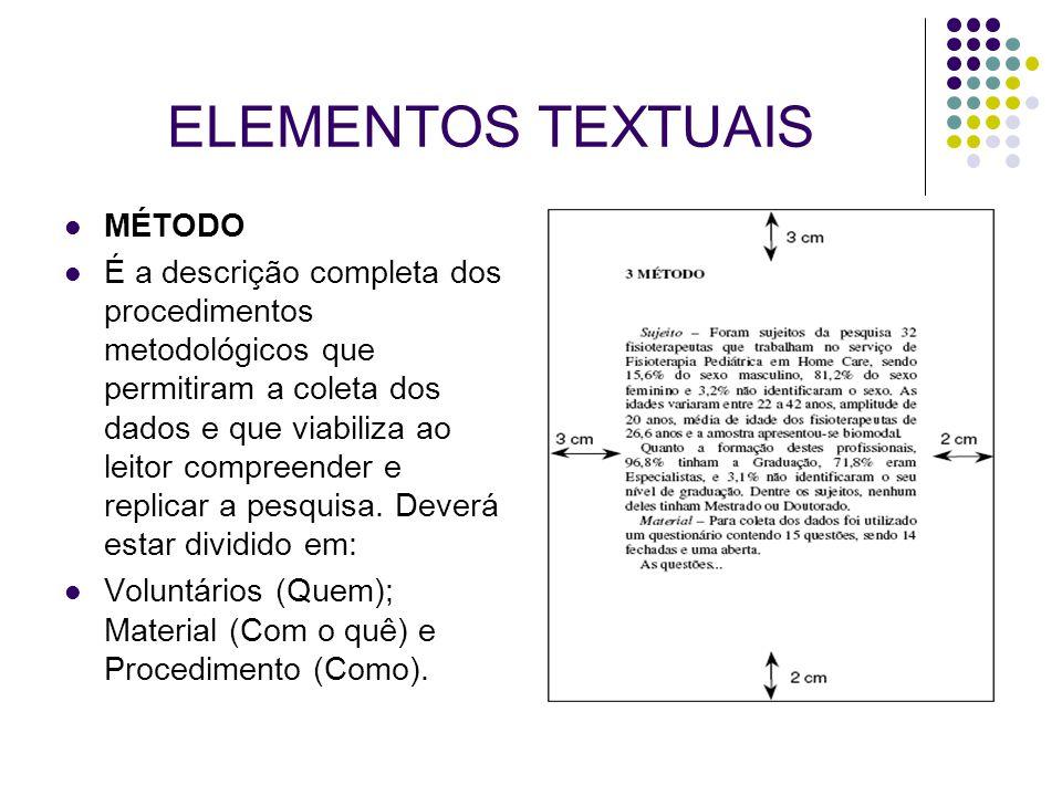 ELEMENTOS TEXTUAIS MÉTODO É a descrição completa dos procedimentos metodológicos que permitiram a coleta dos dados e que viabiliza ao leitor compreend