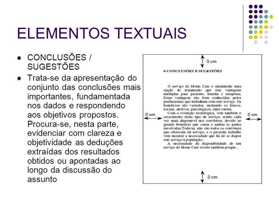 ELEMENTOS TEXTUAIS CONCLUSÕES / SUGESTÕES Trata-se da apresentação do conjunto das conclusões mais importantes, fundamentada nos dados e respondendo a