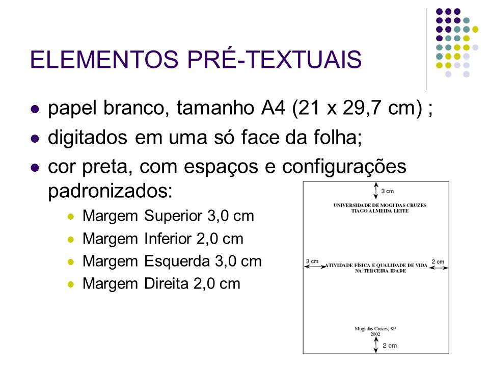 ELEMENTOS PRÉ-TEXTUAIS papel branco, tamanho A4 (21 x 29,7 cm) ; digitados em uma só face da folha; cor preta, com espaços e configurações padronizado