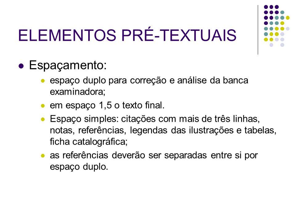 ELEMENTOS PRÉ-TEXTUAIS Espaçamento: espaço duplo para correção e análise da banca examinadora; em espaço 1,5 o texto final. Espaço simples: citações c