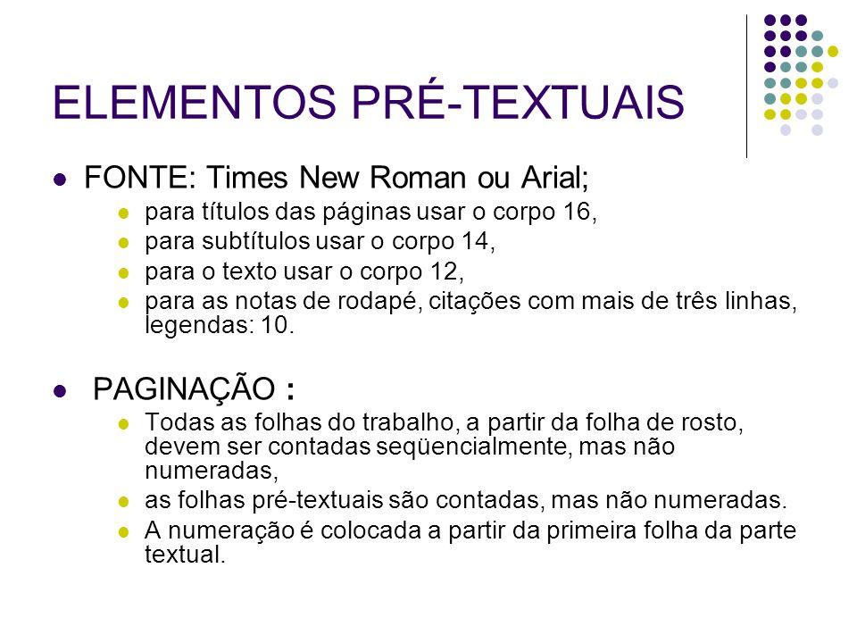ELEMENTOS PRÉ-TEXTUAIS FONTE: Times New Roman ou Arial; para títulos das páginas usar o corpo 16, para subtítulos usar o corpo 14, para o texto usar o