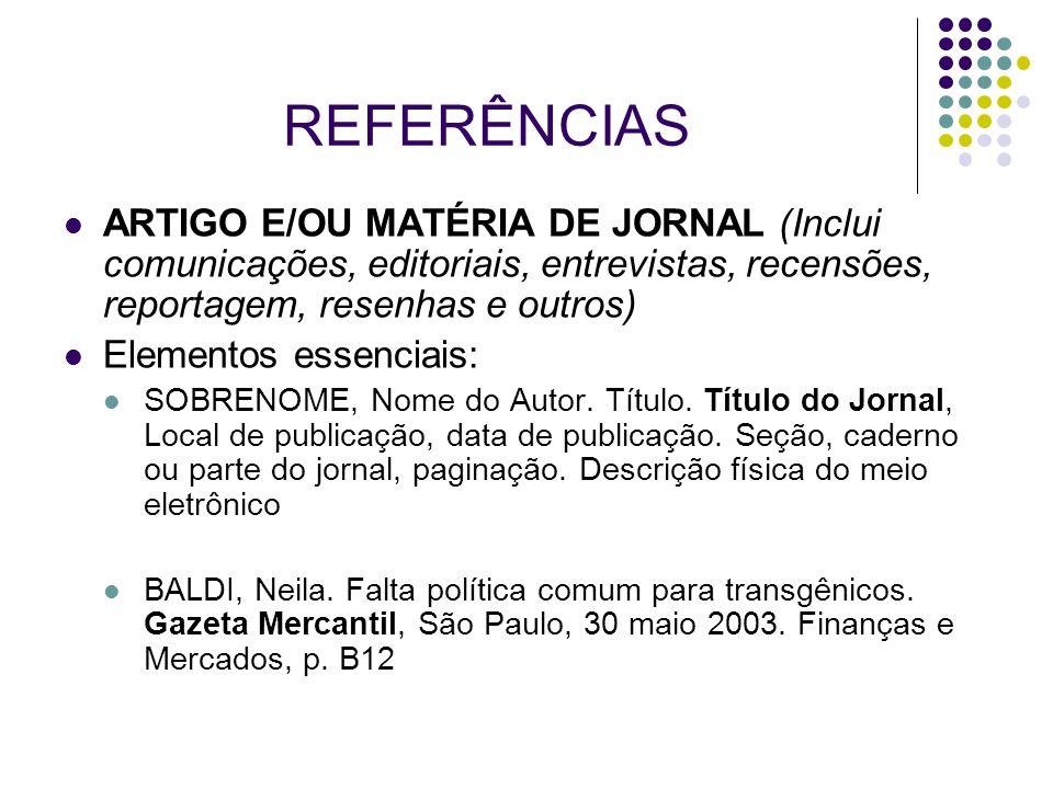 REFERÊNCIAS ARTIGO E/OU MATÉRIA DE JORNAL (Inclui comunicações, editoriais, entrevistas, recensões, reportagem, resenhas e outros) Elementos essenciai