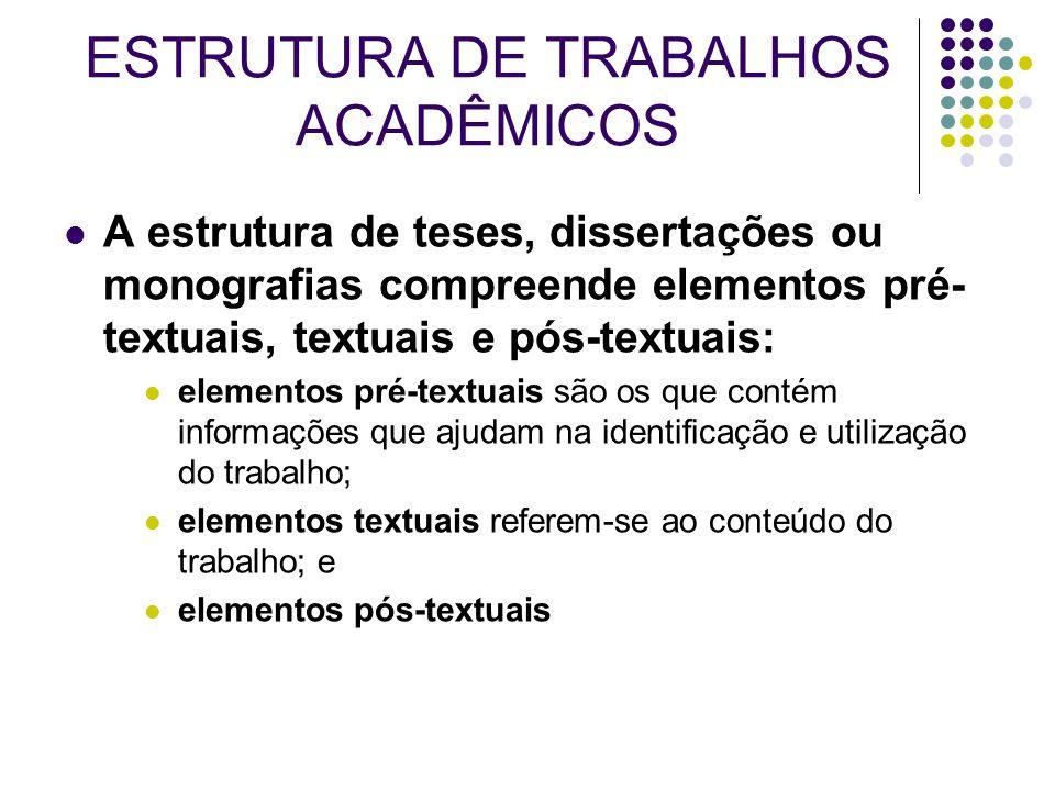 A estrutura de teses, dissertações ou monografias compreende elementos pré- textuais, textuais e pós-textuais: elementos pré-textuais são os que conté