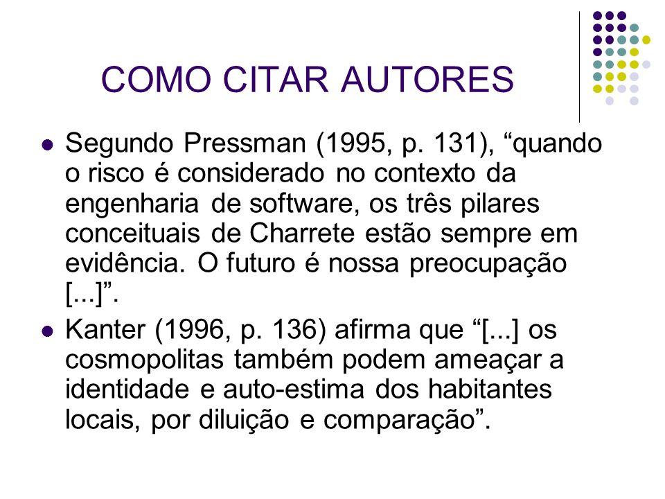 """COMO CITAR AUTORES Segundo Pressman (1995, p. 131), """"quando o risco é considerado no contexto da engenharia de software, os três pilares conceituais d"""