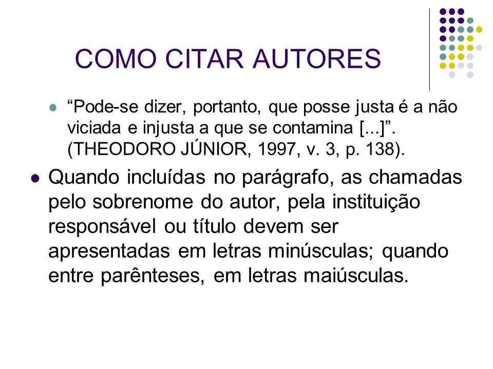 """COMO CITAR AUTORES """"Pode-se dizer, portanto, que posse justa é a não viciada e injusta a que se contamina [...]"""". (THEODORO JÚNIOR, 1997, v. 3, p. 138"""