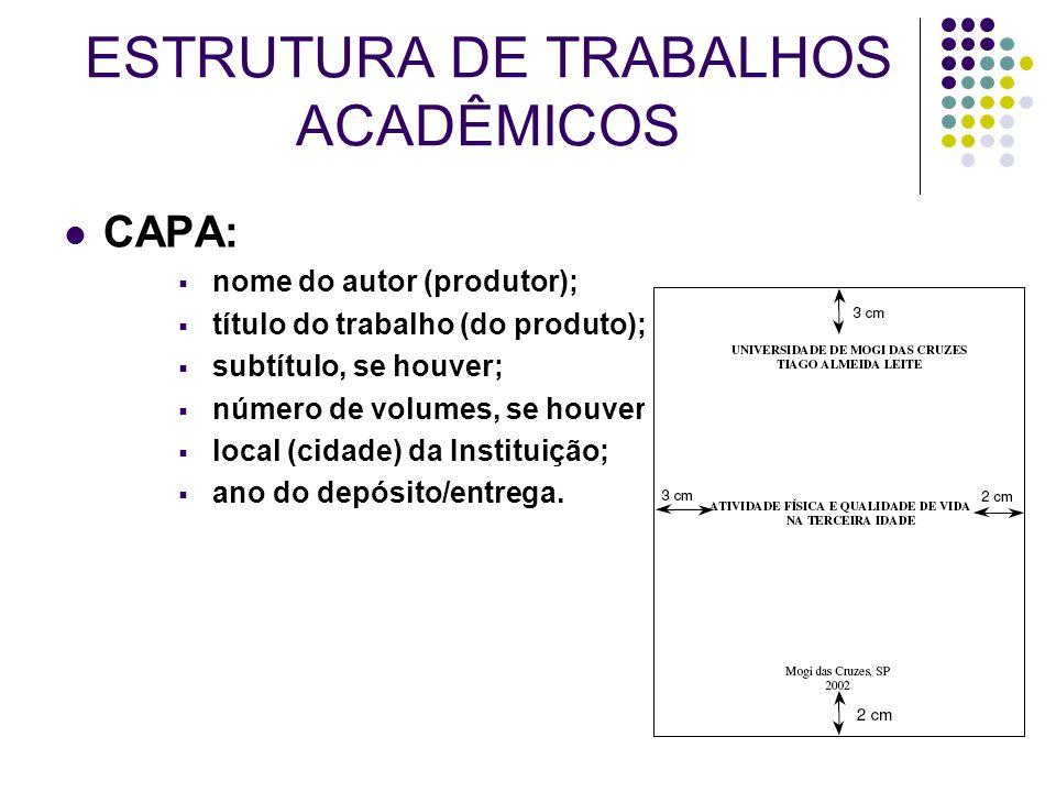 ESTRUTURA DE TRABALHOS ACADÊMICOS CAPA:  nome do autor (produtor);  título do trabalho (do produto);  subtítulo, se houver;  número de volumes, se