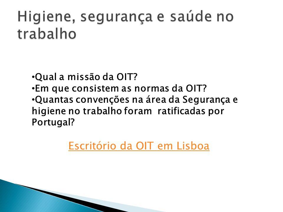Escritório da OIT em Lisboa Qual a missão da OIT? Em que consistem as normas da OIT? Quantas convenções na área da Segurança e higiene no trabalho for