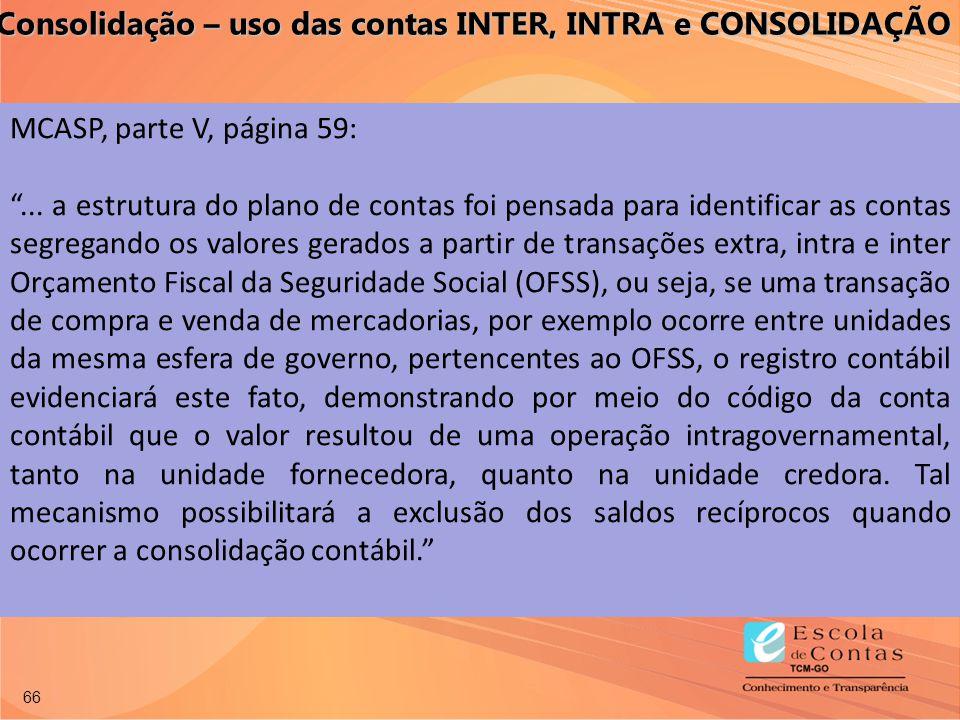 """66 MCASP, parte V, página 59: """"... a estrutura do plano de contas foi pensada para identificar as contas segregando os valores gerados a partir de tra"""