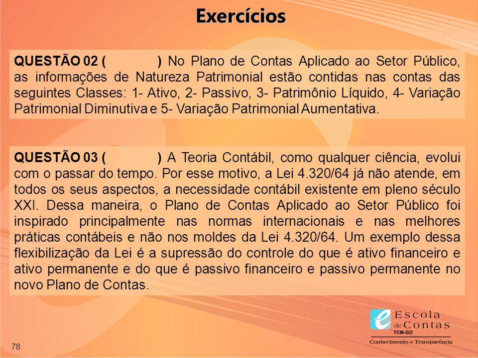 78 QUESTÃO 02 () No Plano de Contas Aplicado ao Setor Público, as informações de Natureza Patrimonial estão contidas nas contas das seguintes Classes: