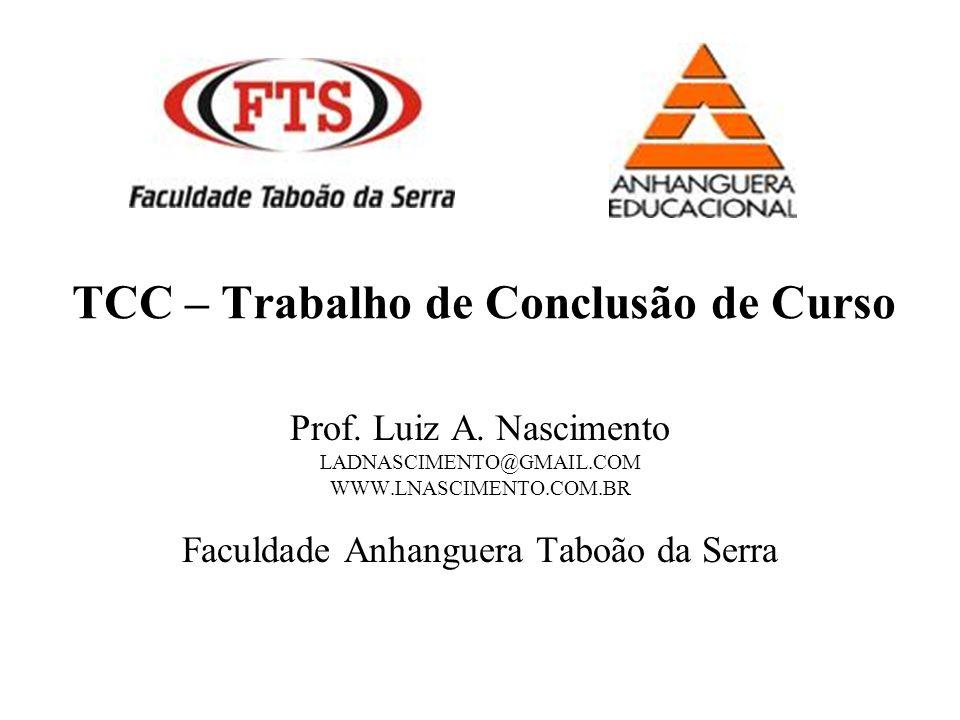 TCC – Trabalho de Conclusão de Curso Prof. Luiz A. Nascimento LADNASCIMENTO@GMAIL.COM WWW.LNASCIMENTO.COM.BR Faculdade Anhanguera Taboão da Serra