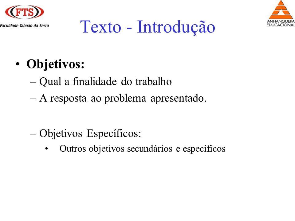 Objetivos: –Qual a finalidade do trabalho –A resposta ao problema apresentado. –Objetivos Específicos: Outros objetivos secundários e específicos Text