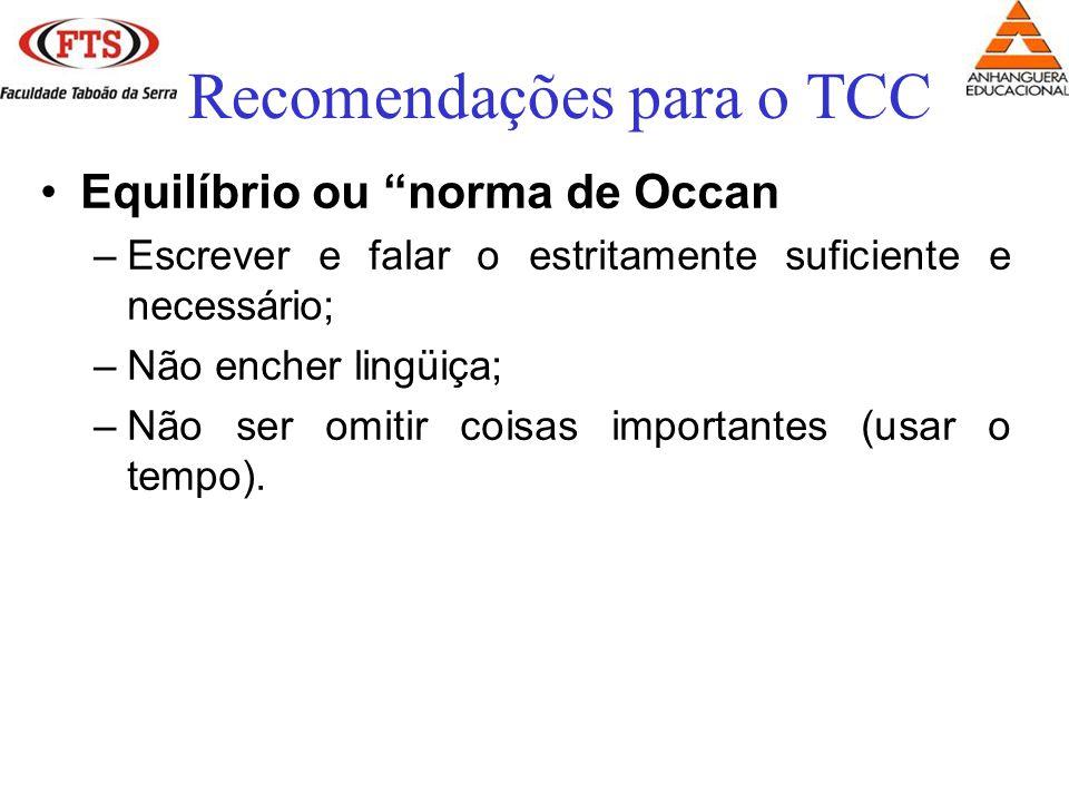 Equilíbrio ou norma de Occan –Escrever e falar o estritamente suficiente e necessário; –Não encher lingüiça; –Não ser omitir coisas importantes (usar o tempo).