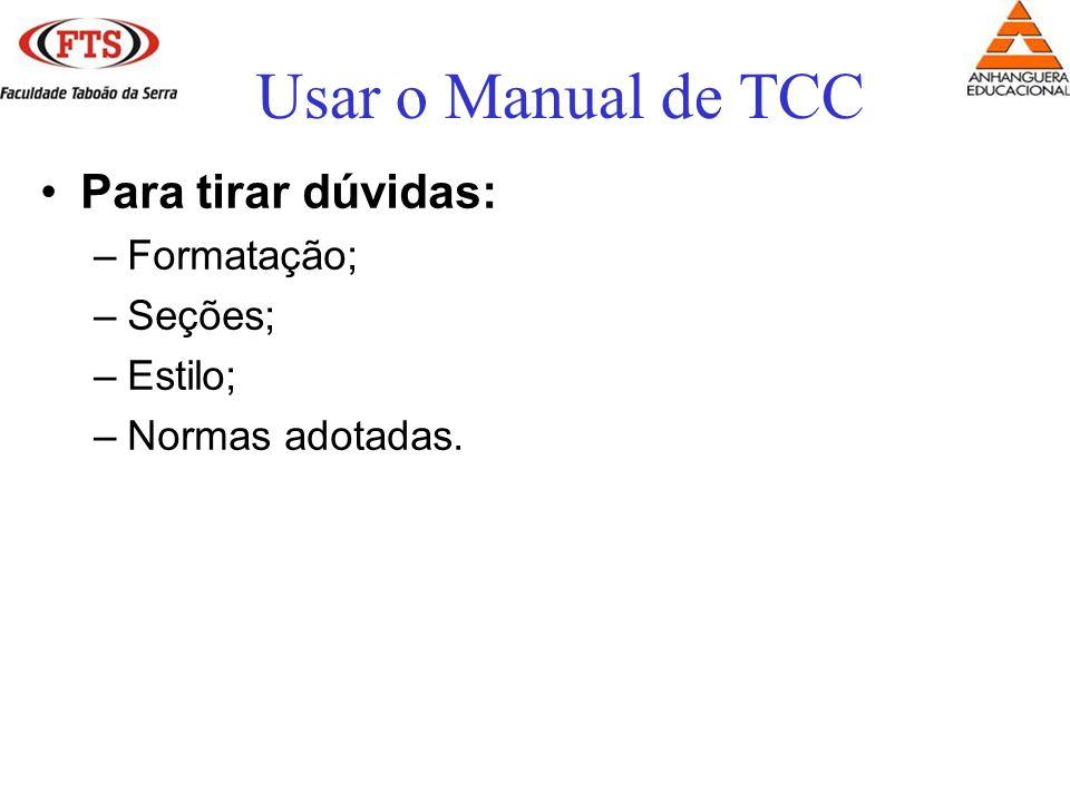 Para tirar dúvidas: –Formatação; –Seções; –Estilo; –Normas adotadas. Usar o Manual de TCC