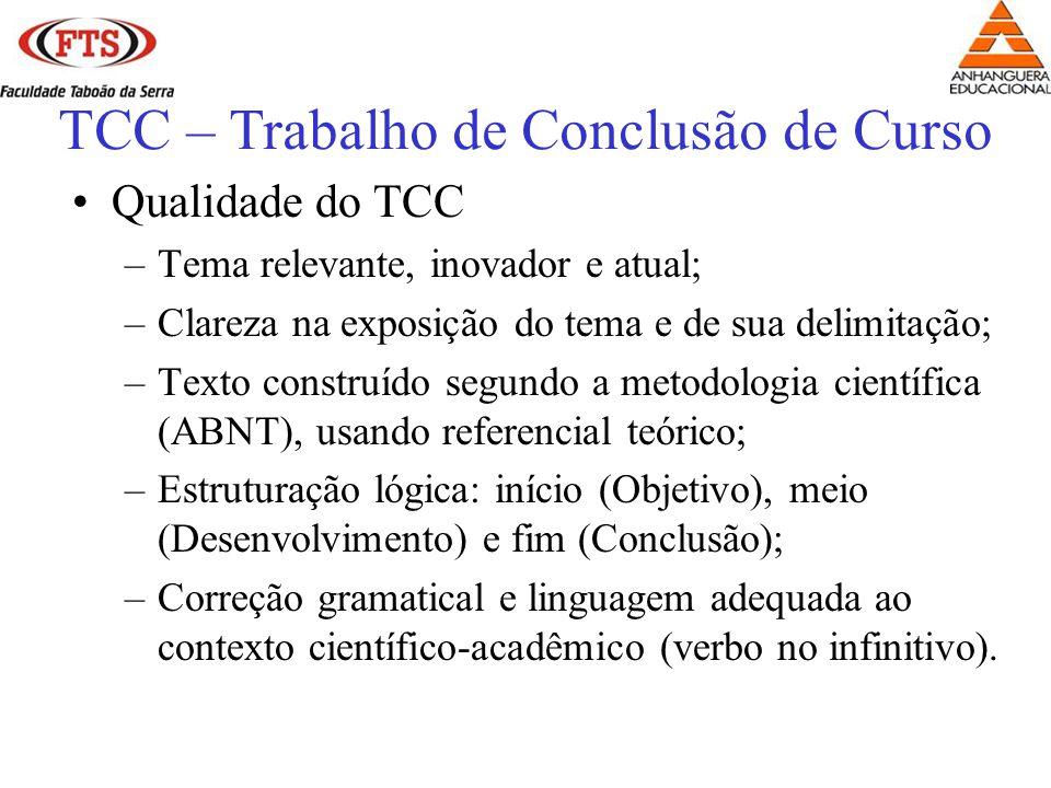 Qualidade do TCC –Tema relevante, inovador e atual; –Clareza na exposição do tema e de sua delimitação; –Texto construído segundo a metodologia cientí