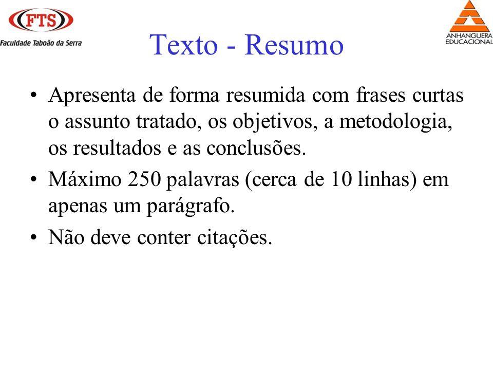Texto - Resumo Apresenta de forma resumida com frases curtas o assunto tratado, os objetivos, a metodologia, os resultados e as conclusões. Máximo 250