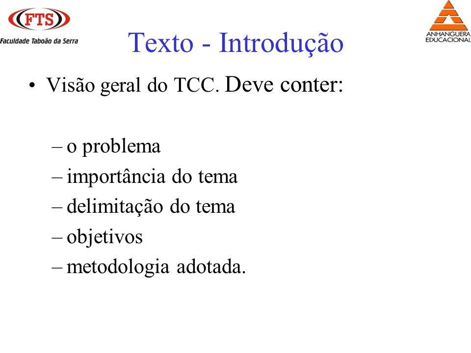 Texto - Introdução Visão geral do TCC. Deve conter: –o problema –importância do tema –delimitação do tema –objetivos –metodologia adotada.