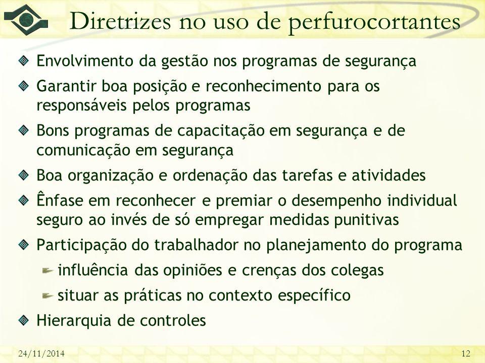 24/11/201412 Diretrizes no uso de perfurocortantes Envolvimento da gestão nos programas de segurança Garantir boa posição e reconhecimento para os res