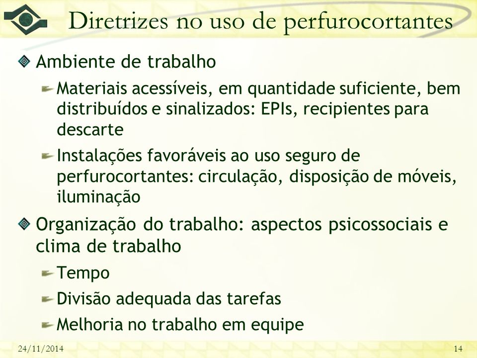 24/11/201414 Diretrizes no uso de perfurocortantes Ambiente de trabalho Materiais acessíveis, em quantidade suficiente, bem distribuídos e sinalizados