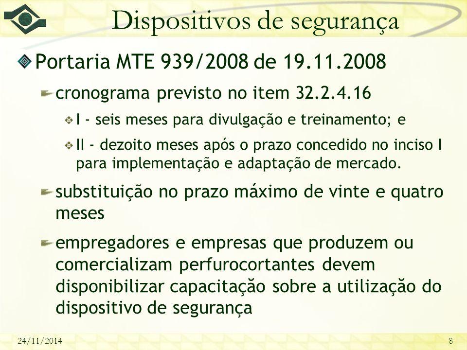 24/11/20148 Dispositivos de segurança Portaria MTE 939/2008 de 19.11.2008 cronograma previsto no item 32.2.4.16 I - seis meses para divulgação e treinamento; e II - dezoito meses após o prazo concedido no inciso I para implementação e adaptação de mercado.