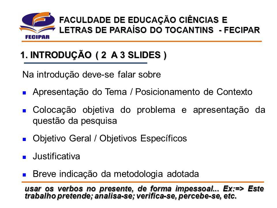 FACULDADE DE EDUCAÇÃO CIÊNCIAS E LETRAS DE PARAÍSO DO TOCANTINS - FECIPAR usar os verbos no presente, de forma impessoal... Ex:=> Este trabalho preten