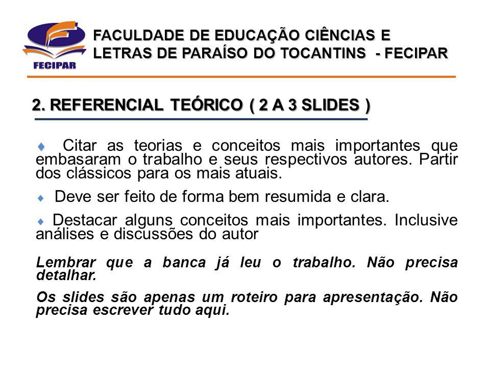 FACULDADE DE EDUCAÇÃO CIÊNCIAS E LETRAS DE PARAÍSO DO TOCANTINS - FECIPAR 2. REFERENCIAL TEÓRICO ( 2 A 3 SLIDES )   Citar as teorias e conceitos mai