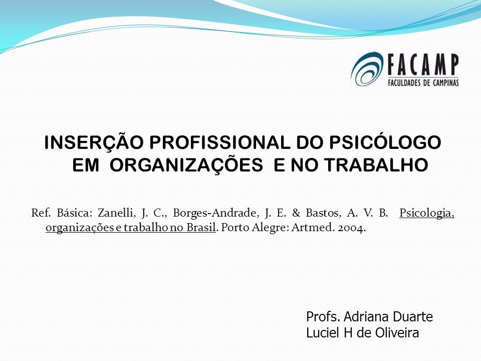 INSERÇÃO PROFISSIONAL DO PSICÓLOGO EM ORGANIZAÇÕES E NO TRABALHO Ref. Básica: Zanelli, J. C., Borges-Andrade, J. E. & Bastos, A. V. B. Psicologia, org