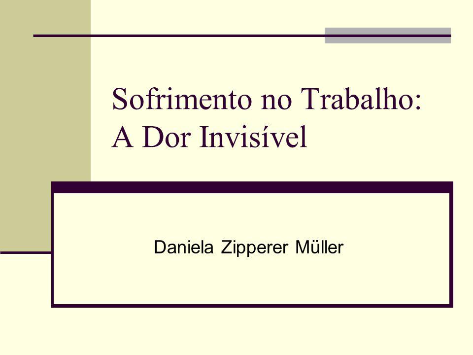 Sofrimento no Trabalho: A Dor Invisível Daniela Zipperer Müller