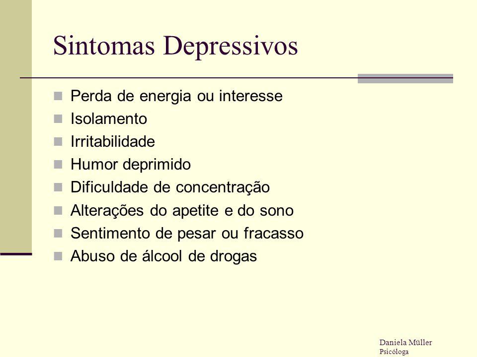 Sintomas Depressivos Perda de energia ou interesse Isolamento Irritabilidade Humor deprimido Dificuldade de concentração Alterações do apetite e do so