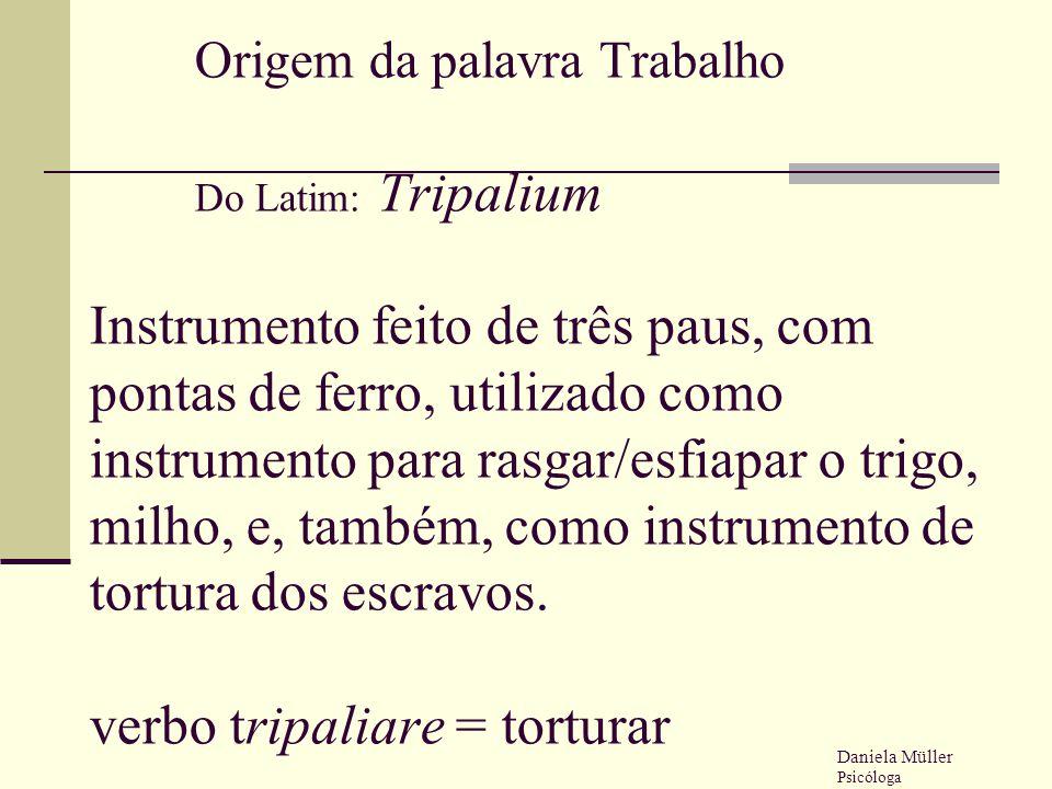 Origem da palavra Trabalho Do Latim: Tripalium Instrumento feito de três paus, com pontas de ferro, utilizado como instrumento para rasgar/esfiapar o