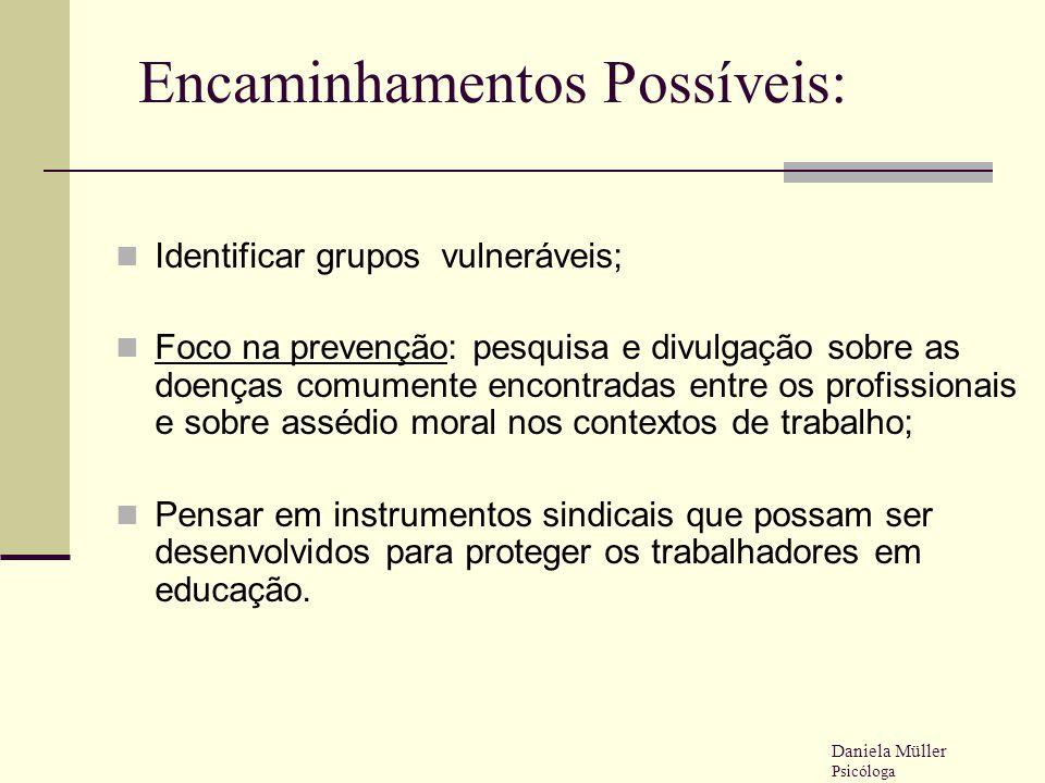 Encaminhamentos Possíveis: Identificar grupos vulneráveis; Foco na prevenção: pesquisa e divulgação sobre as doenças comumente encontradas entre os pr
