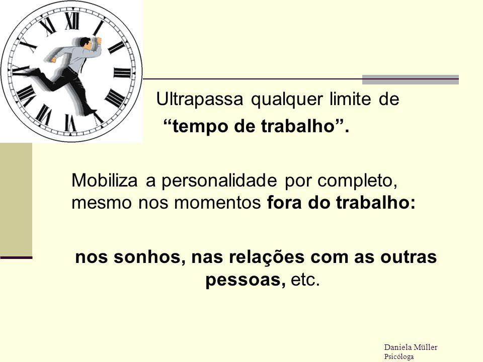 """Ultrapassa qualquer limite de """"tempo de trabalho"""". Mobiliza a personalidade por completo, mesmo nos momentos fora do trabalho: nos sonhos, nas relaçõe"""