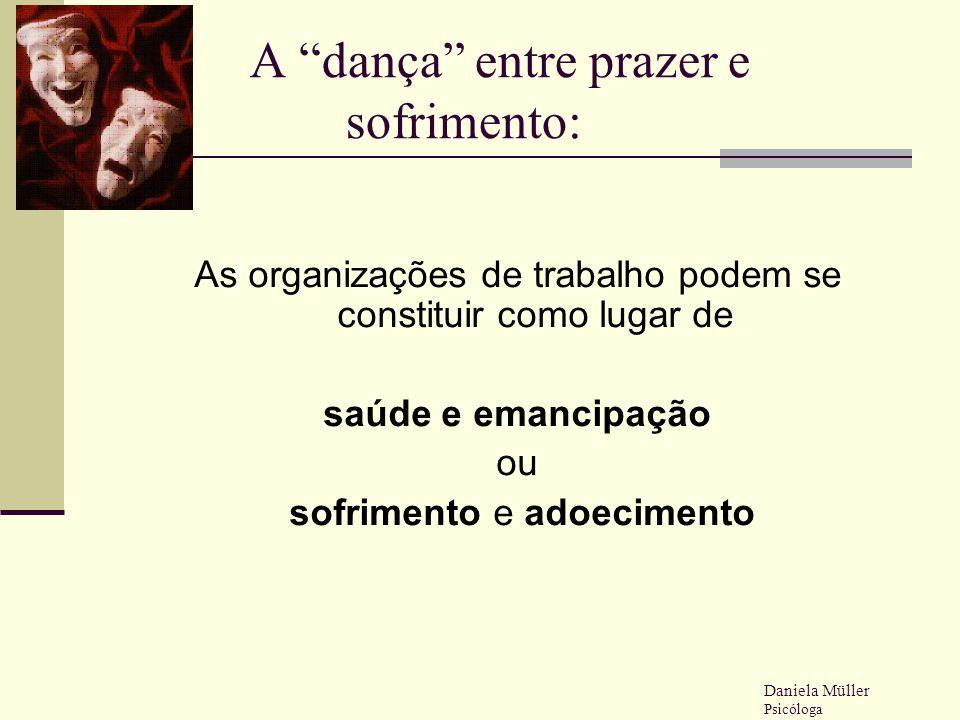 """A """"dança"""" entre prazer e sofrimento: As organizações de trabalho podem se constituir como lugar de saúde e emancipação ou sofrimento e adoecimento Dan"""