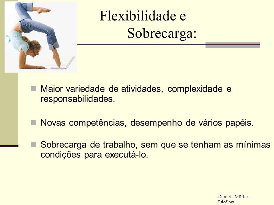Flexibilidade e Sobrecarga: Maior variedade de atividades, complexidade e responsabilidades. Novas competências, desempenho de vários papéis. Sobrecar