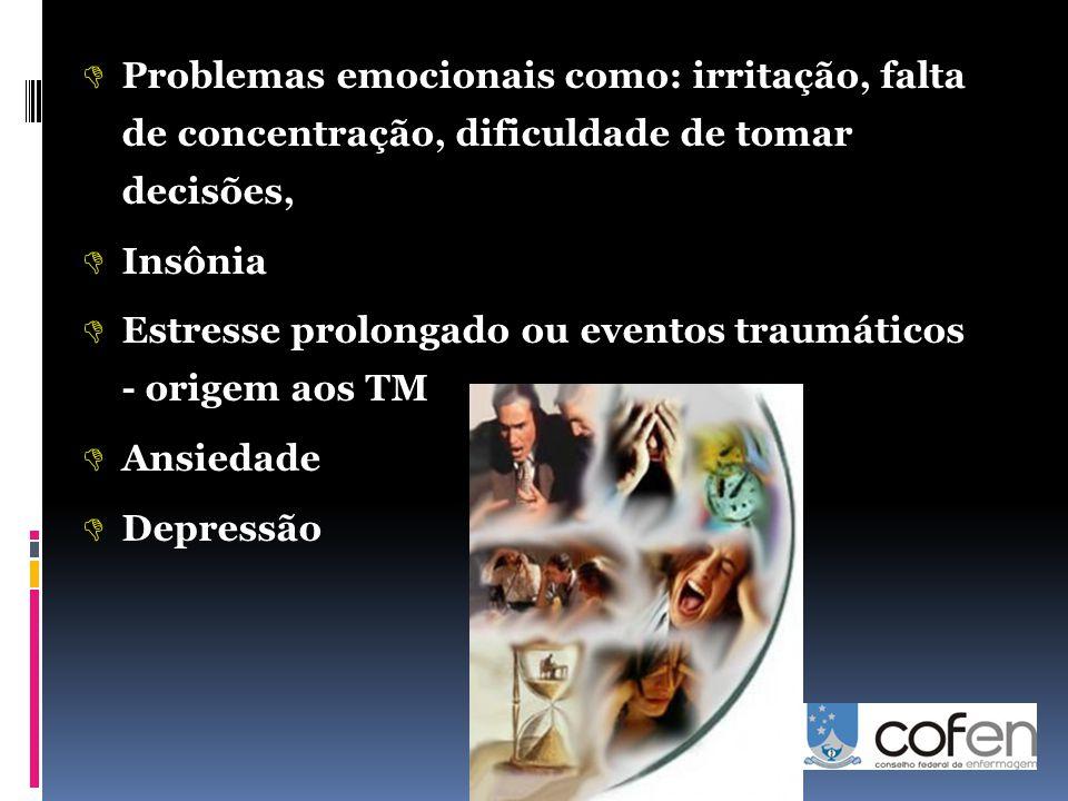  Problemas emocionais como: irritação, falta de concentração, dificuldade de tomar decisões,  Insônia  Estresse prolongado ou eventos traumáticos - origem aos TM  Ansiedade  Depressão