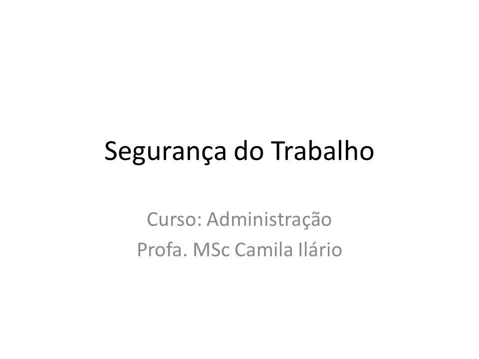 Segurança do Trabalho Curso: Administração Profa. MSc Camila Ilário