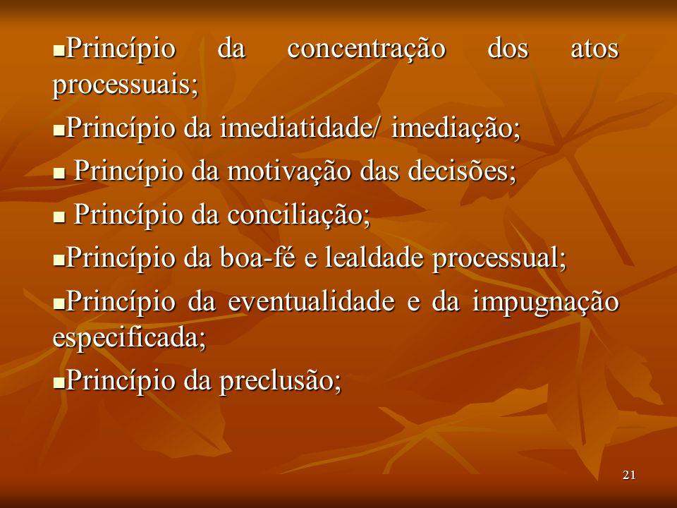 21 Princípio da concentração dos atos processuais; Princípio da concentração dos atos processuais; Princípio da imediatidade/ imediação; Princípio da