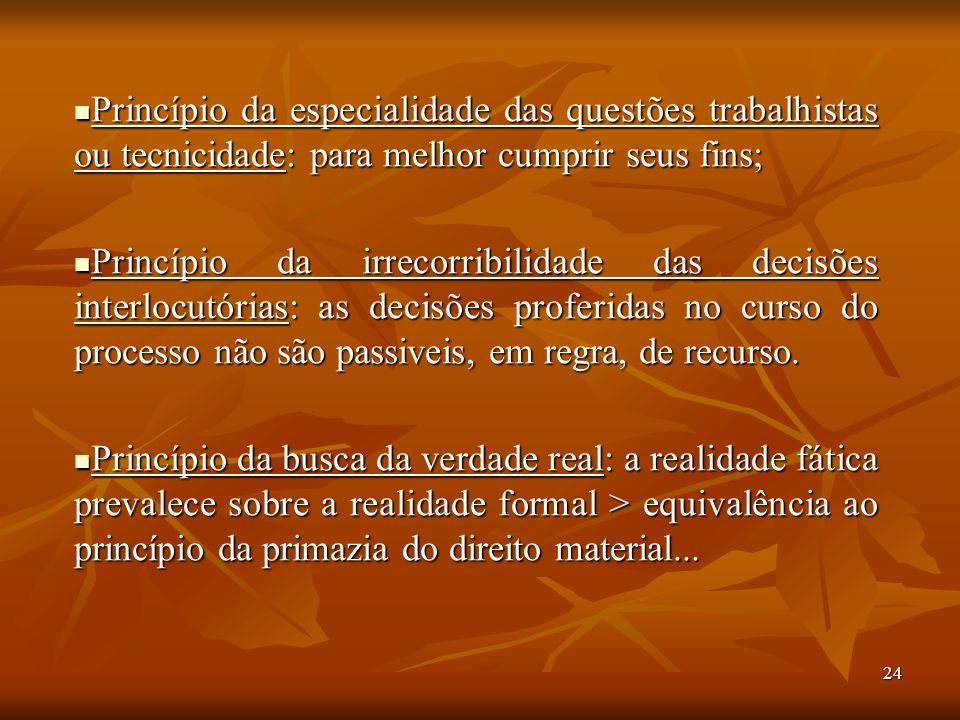 24 Princípio da especialidade das questões trabalhistas ou tecnicidade: para melhor cumprir seus fins; Princípio da especialidade das questões trabalh