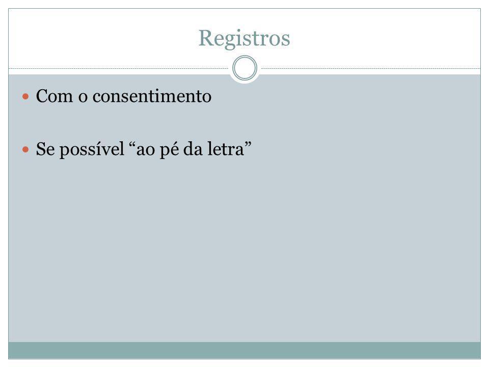 """Registros Com o consentimento Se possível """"ao pé da letra"""""""