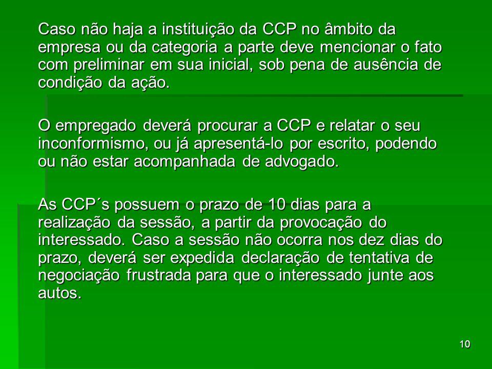 10 Caso não haja a instituição da CCP no âmbito da empresa ou da categoria a parte deve mencionar o fato com preliminar em sua inicial, sob pena de au