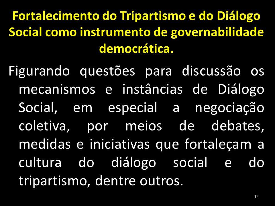 Fortalecimento do Tripartismo e do Diálogo Social como instrumento de governabilidade democrática. Figurando questões para discussão os mecanismos e i