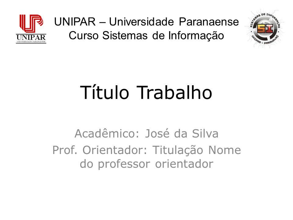 Título Trabalho Acadêmico: José da Silva Prof.