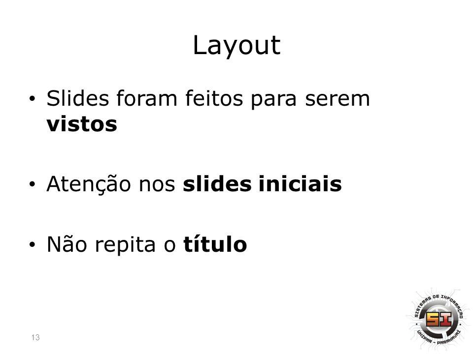 Layout Slides foram feitos para serem vistos Atenção nos slides iniciais Não repita o título 13