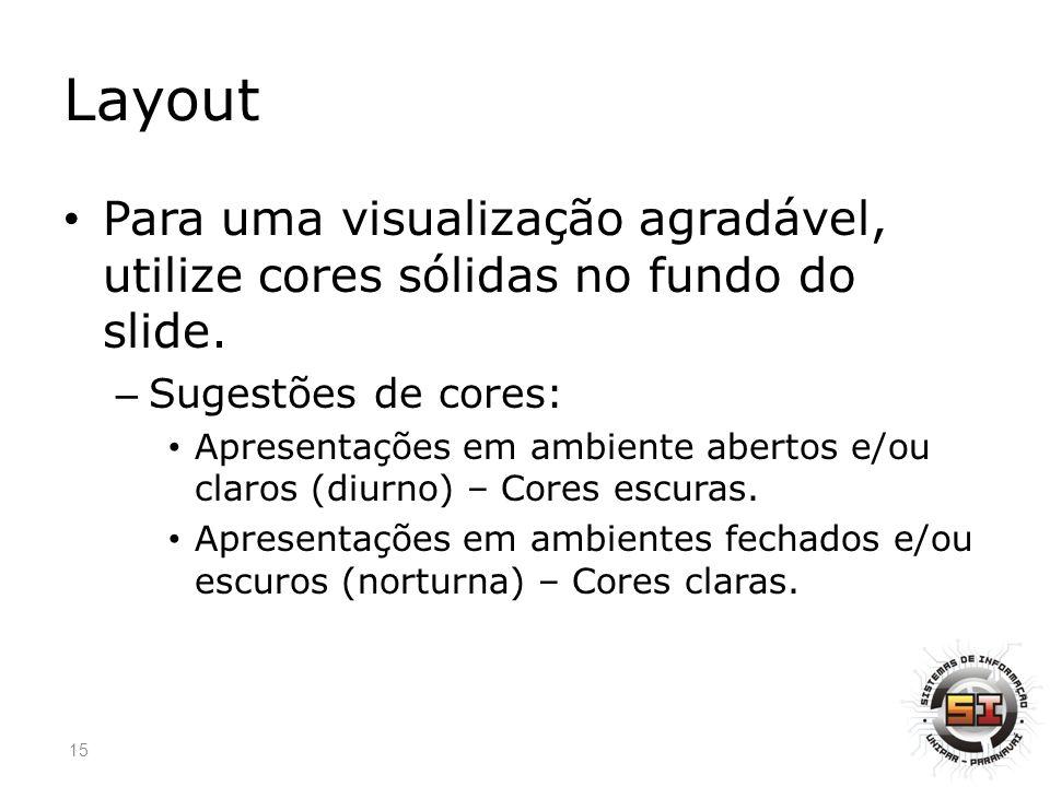 Layout Para uma visualização agradável, utilize cores sólidas no fundo do slide.
