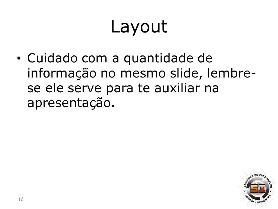 Layout Cuidado com a quantidade de informação no mesmo slide, lembre- se ele serve para te auxiliar na apresentação.