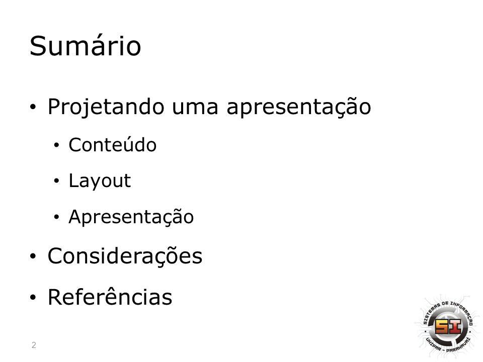 Sumário Projetando uma apresentação Conteúdo Layout Apresentação Considerações Referências 2