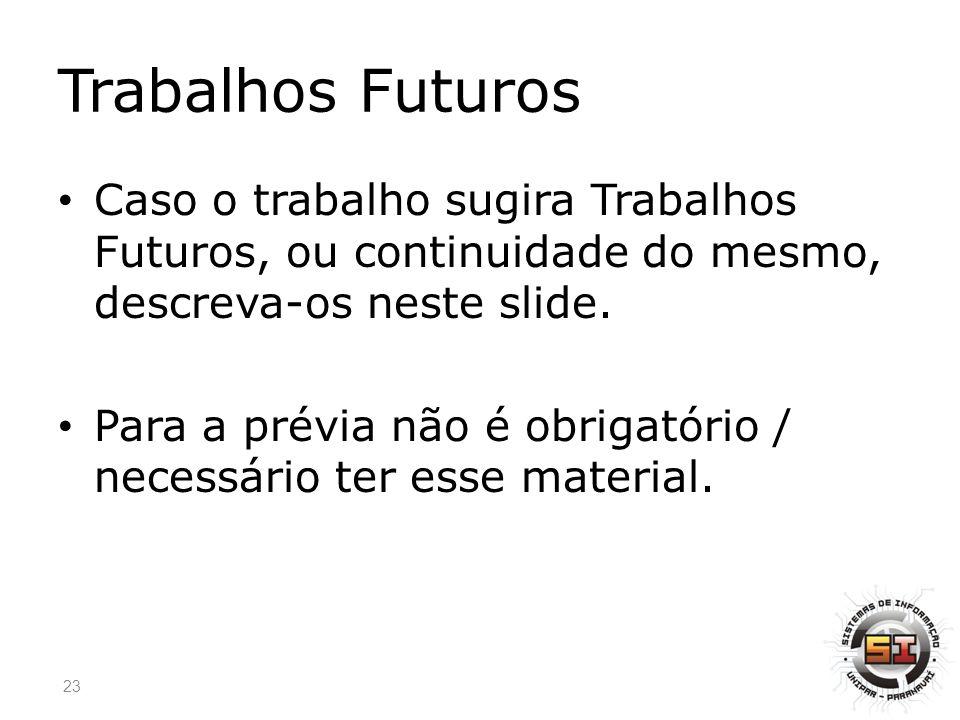 Trabalhos Futuros Caso o trabalho sugira Trabalhos Futuros, ou continuidade do mesmo, descreva-os neste slide.