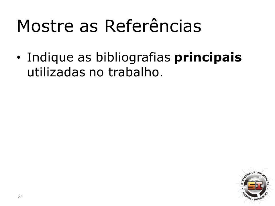 Mostre as Referências Indique as bibliografias principais utilizadas no trabalho. 24